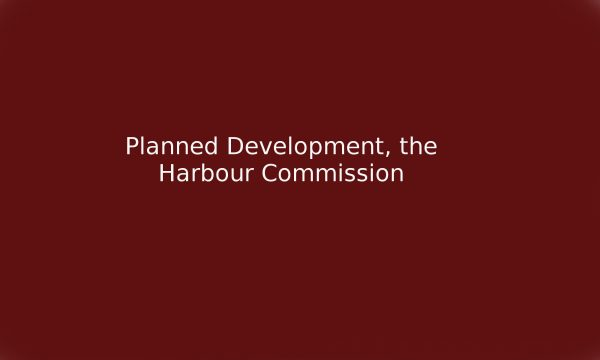 1910 - Planned Development, the Harbour Commission