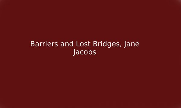 1956 Barriers and Lost Bridges, Jane Jacobs